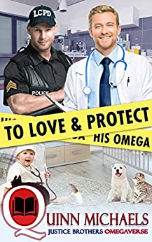 To Love and Protect His Omega (Justice Brothers Omegaverse Book 1) by [Quinn Michaels]