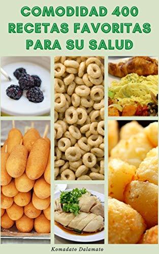 Comodidad 400 Recetas Favoritas Para Su Salud : Recetas Contiene 300 Calorías O Menos - Recetas Para El Desayuno, Sopa, Ensalada, Sándwiches, Pasteles, Postres, Guisos, Cocina Lenta, Y Más
