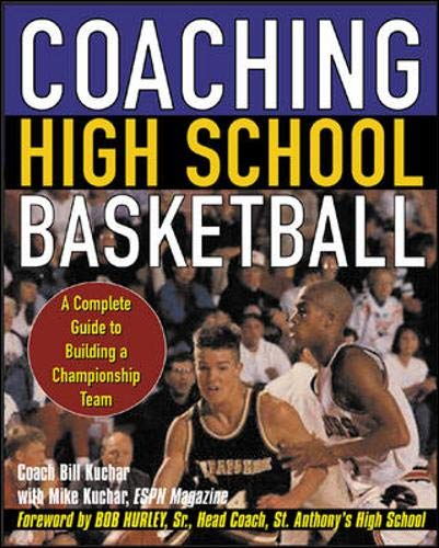 Coaching High School Basketball : A Complete Guide to Building a Championship Team