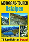 Motorrad-Touren Ostalpen: 75 Rundfahrten in den Alpenländern Österreich, Deutschland, Schweiz,...
