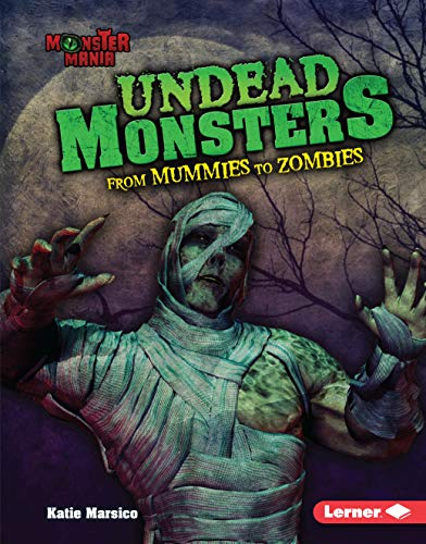 Undead Monsters: From Mummies to Zombies (Monster Mania)