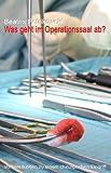 Was geht im Operationssaal ab?