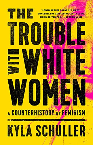Image of The Trouble with White Women: A Counterhistory of Feminism