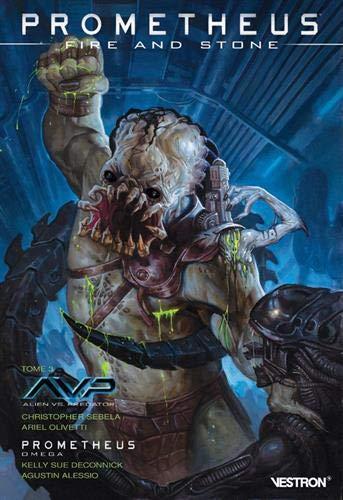 Prometheus : Fire and Stone, Tome 3 : : Alien vs Predator: Fire and Stone / Prometheus: Fire and Stone - Omega