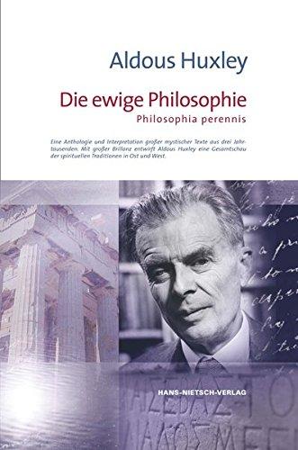 Die ewige Philosophie: Ene Anthologie und Interpretation großer mystischer Texte aus drei Jahrtausenden