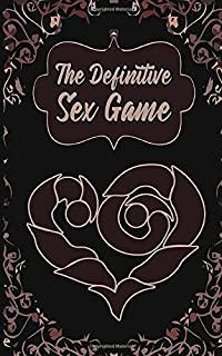 The Definitive Sex Game: 93 Kinky yet Loving Ideas/Practices - Coupons Game for Couples, Him or Her - Valentines, Anniversary, Birthday - Perfect Gift