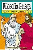 Filosofía griega para principiantes: con ilustraciones de Pablo Sapia (PARA PRINCIPIANTES -...