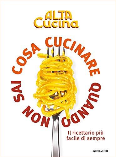 Cosa cucinare quando non sai cosa cucinare: Il ricettario più facile di sempre (Italian Edition)