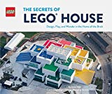 The Secrets of LEGO House: Design, Play, and Wonder in the Home of the Brick