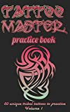 Tattoo Master Practice book: Drawing album that will you become a drawing master: Volume 1