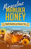 Miraculous Manuka Honey Health Benefits and Beauty Tips: From treating a sore throat, to using it topically on your skin, here are the best uses for Manuka honey