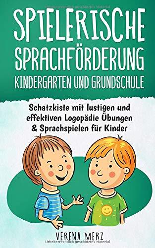 Spielerische Sprachförderung Kindergarten und Grundschule: Schatzkiste mit lustigen und effektiven Logopädie Übungen & Sprachspielen für Kinder