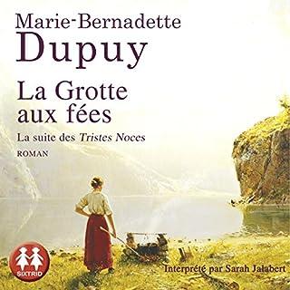 La grotte aux fées     La Saga du Moulin du loup 4              De :                                                                                                                                 Marie-Bernadette Dupuy                               Lu par :                                                                                                                                 Sarah Jalabert                      Durée : 24 h et 30 min     55 notations     Global 4,8