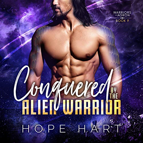 Conquered by the Alien Warrior: A Sci Fi Alien Romance (Warriors of Agron, Book 9)