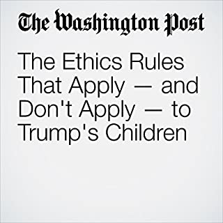The Ethics Rules That Apply — and Don't Apply — to Trump's Children                   By:                                                                                                                                 Elise Viebeck,                                                                                        Lisa Rein                               Narrated by:                                                                                                                                 Jenny Hoops                      Length: 4 mins     Not rated yet     Overall 0.0