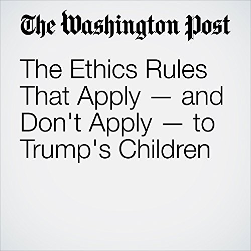 The Ethics Rules That Apply — and Don't Apply — to Trump's Children cover art