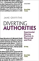 Diverting Authorities: Experimental Glossing Practices in Manuscript and Print by Jane Griffiths(2015-02-11)
