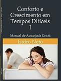 Conforto e Crescimento em Tempos Dificeis : Manual de Auto Ajuda Cristã (Conforto e Crescimento em Tempos Dificies Livro 1) (Portuguese Edition)