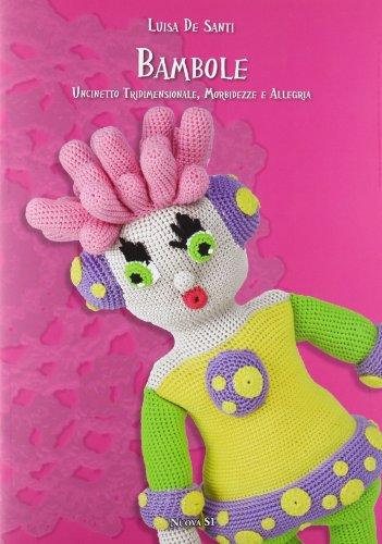 Bambole. Uncinetto tridimensionale, morbidezze e allegria