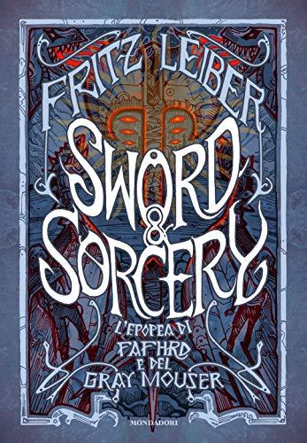 Sword & Sorcery. L'epopea di Fafhrd e del Gray Mouser
