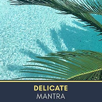#Delicate Mantra