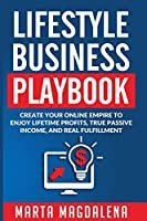 Lifestyle Business Playbook: Create Your Online Empire to Enjoy True Passive Income, Lifetime Profits and Real Fulfillment (Lifestyle Design Success)