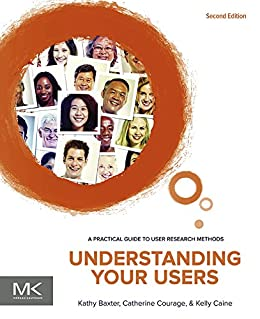 [Kathy Baxter, Catherine Courage, Kelly Caine]のUnderstanding Your Users: A Practical Guide to User Research Methods (Interactive Technologies) (English Edition)