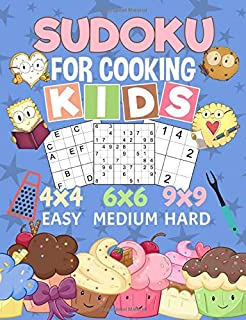 Sudoku Puzzle Book for Cooking Kids: 150 Easy, Medium, and Hard Levels with Numbers or Letters on 4x4, 6x6 and 9x9 Grids (Critical Thinking Skills Vol 1)