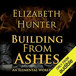 Building from Ashes     Elemental World, Book 1              By:                                                                                                                                 Elizabeth Hunter                               Narrated by:                                                                                                                                 Dina Pearlman                      Length: 14 hrs and 8 mins     306 ratings     Overall 4.4