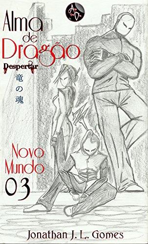 Alma de Dragão: Capítulo 03 - Novo Mundo (Despertar Livro 1) (Portuguese...