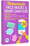 Homemade Face Masks and Hand Sanitizer: 25 DIY Face Masks. Making Different Types of Protective Masks. 25 DIY Hand Sanitizer and Home Disinfectant. Travel Size and Home (Do It Yourself Book 2)