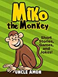 Miko the Monkey: Short Stories, Games, and Jokes! (Fun Time Reader Book 38)