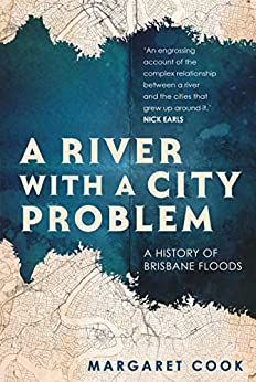 A River with a City Problem: A History of Brisbane Floods by [Margaret Cook]