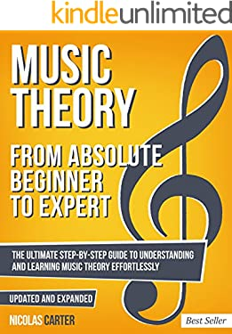 Music Theory: From Beginner to Expert - The Ultimate Step-By-Step Guide to Understanding and Learning Music Theory Effortlessly (Essential Learning Tools for Musicians Book 1)