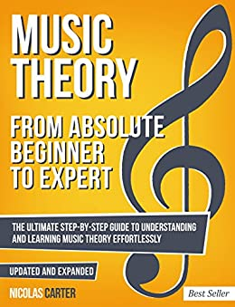 Music Theory: From Beginner to Expert - The Ultimate Step-By-Step Guide to Understanding and Learning Music Theory Effortlessly (Essential Learning Tools for Musicians Book 1) (English Edition)    Format Kindle
