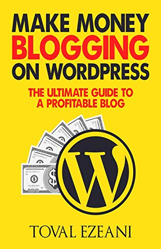 Make Money Blogging on WordPress: The Ultimate Guide to a Profitable Blog (Master Blogger)