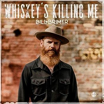 Whiskey's Killing Me