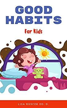 Good Habits: For Kids (You Are Loved Book 2) by [Lisa Rusczyk]
