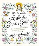 Anne de Green Gables - O Livro Oficial de Receitas: Pratos encantadores de Anne e seus amigos de Avonlea