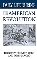 """Daily Life During the American Revolution (The Greenwood Press """"Daily Life Through History"""" Series)"""
