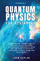Quantum Physics for Beginners: Discover the hidden side of reality. Learn the most interesting phenomena with the greatest scientists (Einstein, Planck, Bohr and many more)