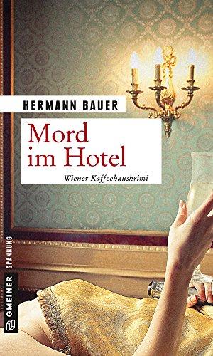 Mord im Hotel: Wiener Kaffeehauskrimi (Kriminalromane im GMEINER-Verlag) (Chefober Leopold W. Hofer)