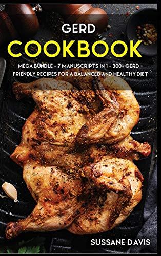 GERD COOKBOOK: MEGA BUNDLE - 7 Manuscripts in 1 - 300+ GERD - friendly recipes for a balanced and healthy diet
