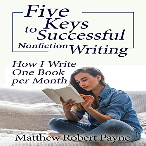 Five Keys to Successful Nonfiction Writing     How I Write One Book per Month              By:                                                                                                                                 Matthew Robert Payne                               Narrated by:                                                                                                                                 Harry Roger Williams III                      Length: 1 hr and 50 mins     7 ratings     Overall 4.3