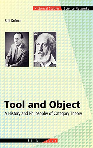 Tool and Object: A History and Philosophy of Category Theory (Science Networks. Historical Studies (32), Band 32)