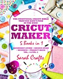 Cricut Maker: 5 Books in 1: Beginner's guide + Project Ideas Vol. 1 & Vol. 2 + Design Space + Business. The Unofficial Cricut Bible That You Don't Find in The Box!