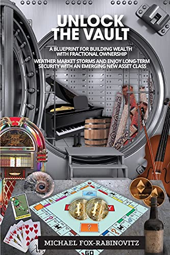 Unlock the Vault: a Blueprint for Building Wealth with Fractional Ownership: Weather Market Storms and Enjoy Long-Term Security with an Emerging New ... the Investments of the Ultra-Rich, Band 2)