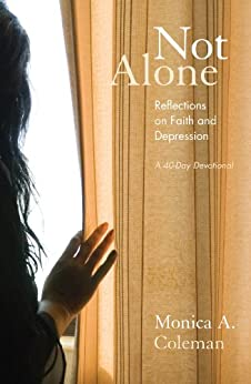 Not Alone: Reflections on Faith and Depression by [Monica A. Coleman]