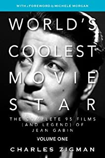 World's Coolest Movie Star. The Complete 95 Films (and Legend) of Jean Gabin. Volume One - Tragic Drifter