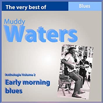 The Very Best of Muddy Waters: Early Morning Blues (Anthology, Vol. 2)